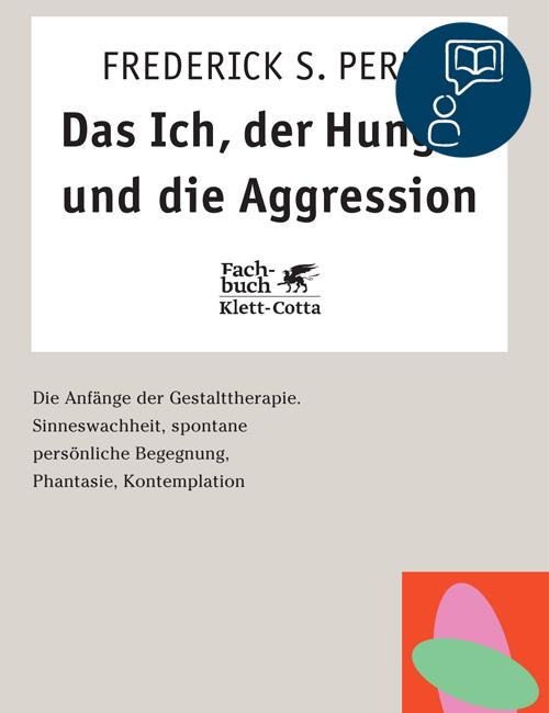 """DAS ICH, DER HUNGER UND DIE AGGRESSION – Frederick S. """"Fritz"""" Perls"""